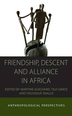 Friendship, Descent and Alliance in Africa: Anthropological Perspectives (BOK)