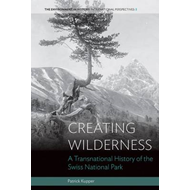 Creating Wilderness: A Transnational History of the Swiss National Park (BOK)
