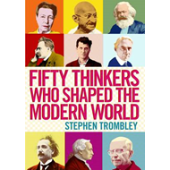 Fifty Thinkers Who Shaped the Modern World (BOK)
