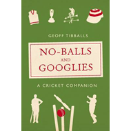 No-Balls and Googlies: A Cricket Companion (BOK)