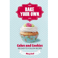 Bake Your Own: Cakes and Cookies (BOK)