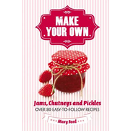 Make Your Own: Jams, Chutneys and Pickles (BOK)