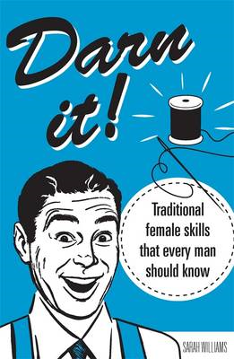 Darn It!: Traditional Female Skills That Every Man Should Know (BOK)