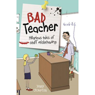 Bad Teacher: Hilarious Tales of Staff Misbehaving (BOK)