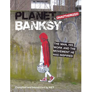 Planet Banksy: The Man, His Work and the Movement He Inspired (BOK)