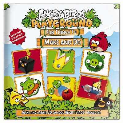 Angry Birds Playgound: Fun Things to Make and Do (BOK)