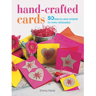 Hand-crafted Cards: 50 step-by-step projects for every celebration (BOK)