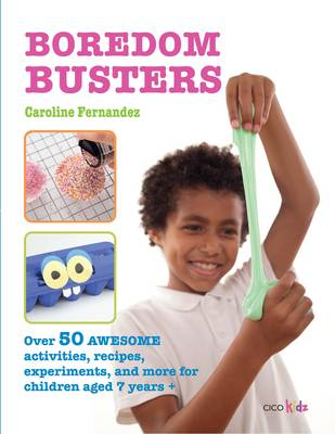 Boredom Busters: Over 50 awesome activities, recipes, experiments and more for children aged 7 years (BOK)