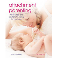 Attachment Parenting: Advice, Tips and Solutions for Caring for Your Baby (BOK)