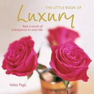 The Little Book of Luxury: Add a touch of indulgence to your life (BOK)