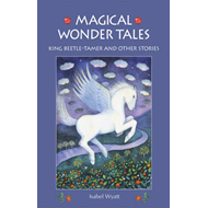 Magical Wonder Tales: King Beetle-tamer and Other Stories (BOK)