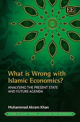 What is Wrong with Islamic Economics?: Analysing the Present State and Future Agenda (BOK)