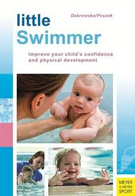 Little Swimmer: Improve Your Child's Confidence and Physical Development (BOK)