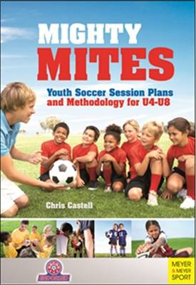 Mighty Mites: Youth Soccer Session Plans and Methodology for U4-U8 (BOK)