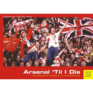 Arsenal 'Til I Die: The Voices of Arsenal FC Supporters (BOK)
