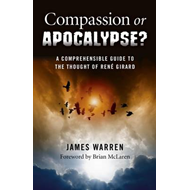 Compassion or Apocalypse?: A Comprehensible Guide to the Thought of Ren Girard (BOK)