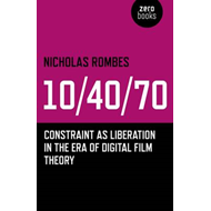 10/40/70: Constraint as Liberation in the Era of Digital Film Theory (BOK)