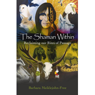 The Shaman within: Reclaiming Our Rites of Passage (BOK)