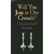 Will You Join in Our Crusade?: The Invitation of the Gospels Unlocked by the Inspiration of Les Mise (BOK)