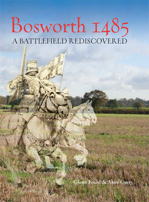 Bosworth 1485: A Battlefield Rediscovered (BOK)