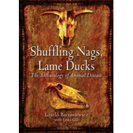 Shuffling Nags, Lame Ducks: The Archaeology of Animal Disease (BOK)