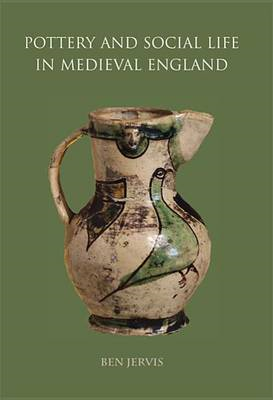 Pottery and Social Life in Medieval England (BOK)