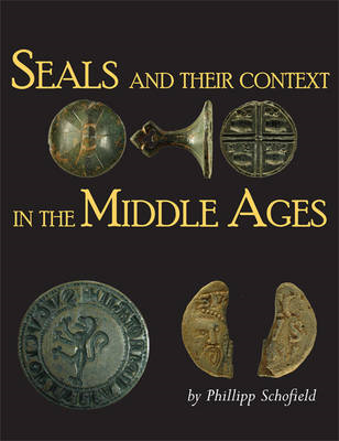 Seals and Their Context in the Middle Ages (BOK)