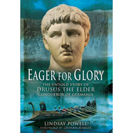 Eager for Glory: The Untold Story of Drusus the Elder, Conqueror of Germania (BOK)