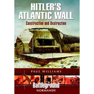 Hitler's Atlantic Wall: Normandy: Construction and Destruction (BOK)