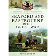 Seaford and Eastbourne in the Great War (BOK)