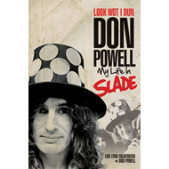 Look Wot I Dun: Don Powell: My Life in Slade (BOK)