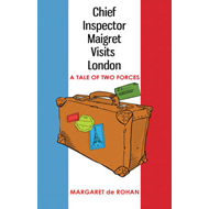 Chief Inspector Maigret Visits London: A Tale of Two Forces (BOK)