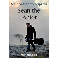 Sean the Actor: What Do the Grown-ups Do? (BOK)
