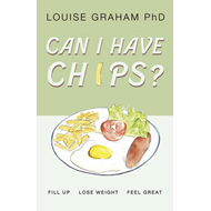 Can I Have Chips?: Fill Up, Lose Weight, Feel Great (BOK)