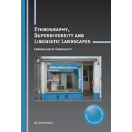 Ethnography, Superdiversity and Linguistic Landscapes: Chronicles of Complexity (BOK)