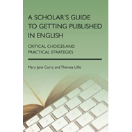 A Scholar's Guide to Getting Published in English: Critical Choices and Practical Strategies (BOK)