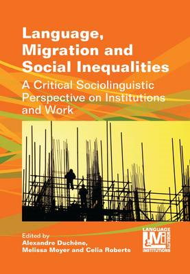 Language, Migration and Social Inequalities: A Critical Sociolinguistic Perspective on Institutions (BOK)