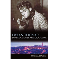 Dylan Thomas's Swansea, Gower and Laugharne (BOK)