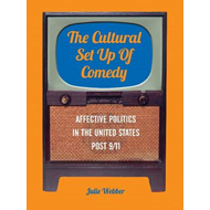 The Cultural Set Up of Comedy: Affective Politics in the United States Post 9/11 (BOK)
