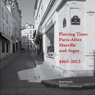 Piercing Time: Paris After Marville and Atget 1865-2012 (BOK)
