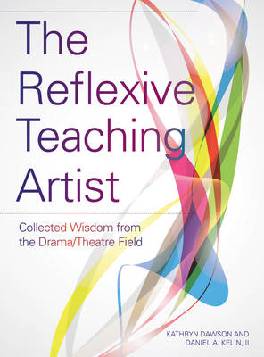 The Reflexive Teaching Artist: Collected Wisdom from the Drama/Theatre Field (BOK)