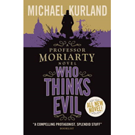 Who Thinks Evil (A Professor Moriarty Novel): A Professor Moriarty Novel (BOK)