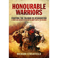 Honourable Warriors: Fighting the Taliban in Afghanistan - A Front-line Account of the British Army' (BOK)