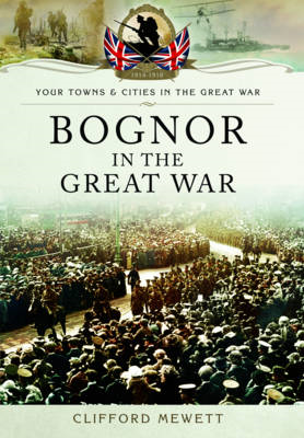 Bognor in the Great War (BOK)