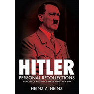 Hitler - Personal Recollections: Memoirs of Hitler from Those Who Knew Him (BOK)