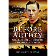 Before Action - William Noel Hodgson and the 9th Devons, a S (BOK)