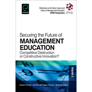 Securing the Future of Management Education: Competitive Destruction or Constructive Innovation? (BOK)