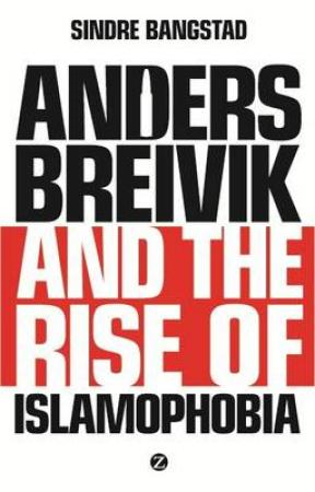 Anders Breivik and the Rise of Islamaphobia (BOK)