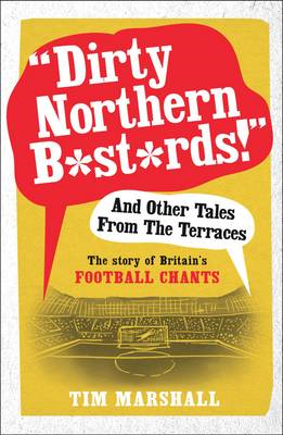 Dirty Northern B*st*rds and Other Tales from the Terraces (BOK)