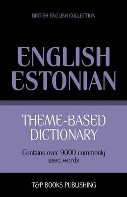 Theme-Based Dictionary British English-Estonian - 9000 Words (BOK)
